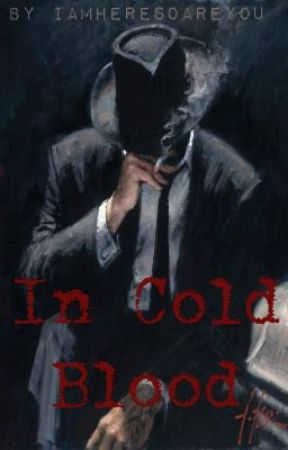 In Cold Blood by iamheresoareyou