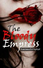 The Bloody Empress (On Hold) by DominaeScriptor