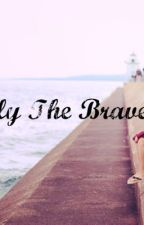 Only The Brave by reading_dreams101