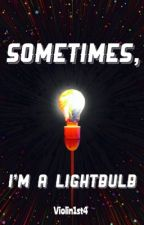 Sometimes I'm a Lightbulb by Violin1st4