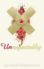 UNEXPECTEDLY by FangirlWriterDreamer