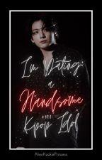 Im Dating a Handsome Kpop Idol (BTS - Jungkook One Shot) by AlienKookiePrincess