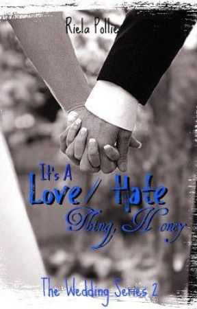 §: It's A Love/Hate Thing, Honey Series 2 - The Wedding [COMPLETED] by Riela_pollie