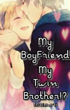 My Boyfriend, My Twin Brother!? by ThE1ThOnY15