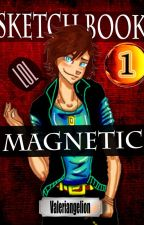 Magnetic ( Sketch Book ) by Valeriangelion