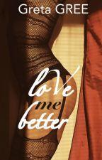 Love Me Better by GretaGree
