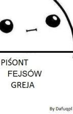 Piśont Fejsów Greja by Dafuqpl