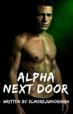 Alpha Next Door {Completed}  by ellehart_