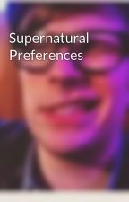 Supernatural Preferences by spnfangirl0522