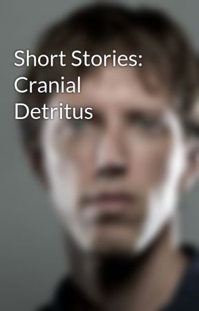 Short Stories: Cranial Detritus  by jeffmoriarty