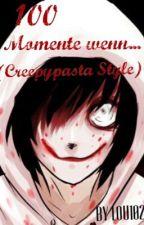 100 Momente wenn... (Creepypasta Style) by Lou102