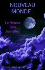 (En Réécriture) Un Nouveau Monde : Le Retour Des Jumelles by RomaneParickmiler