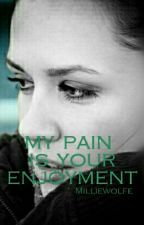 my pain is your enjoyment by lifethendeath