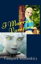 I Married A Vampire by VampiraStilinski13