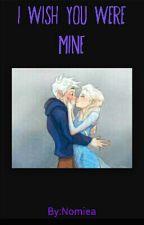 I wish you were mine(jelsa story) by Nomiea
