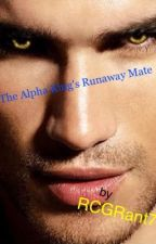 The Alpha King's Runaway Mate by RCGrant7