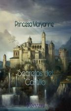 Princesa Maryanne: Secretos del Castillo by Flor1819