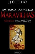 Em Busca do País das Maravilhas (COMPLETO) by XCoelhoBranco666