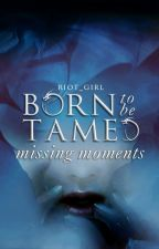 Born to be Tamed: missing moments by riot_girl