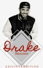 Drake Imagines by WHATYOUDONETOME