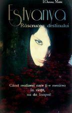 Estvanya:  Răscrucea destinului ( Volumele I & II) by IOanna_Matei
