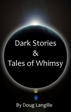 Dark Stories & Tales of Whimsy by douglangille