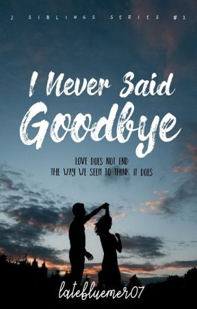 I Never Said Goodbye by ginagin07