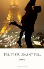 Toi, et seulement toi... Tome 2 by -YouMakeMeSmile-