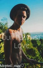 Our Playlist Love by adopted_sugg