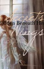 (Being Edited) Secrets Hidden Beneath Her Wings by Br0okrs