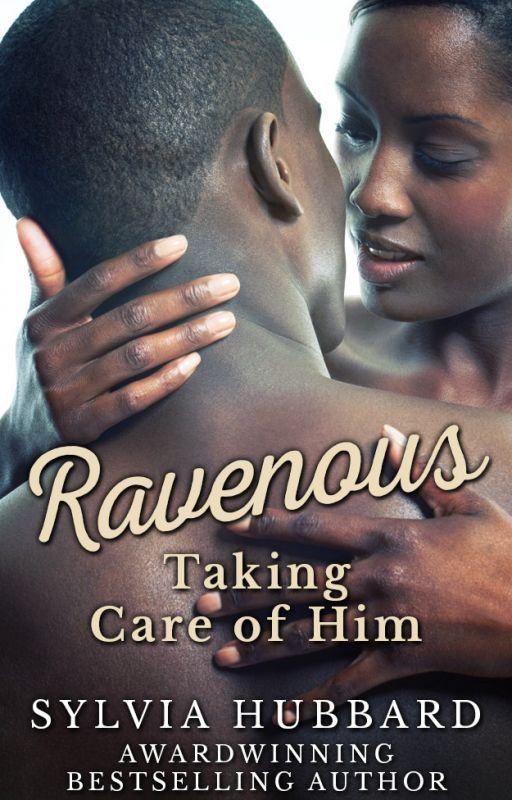 Ravenous: Taking Care of Him by SylviaHubbard
