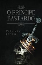 O Príncipe Bastardo by ValkiriaFinisk