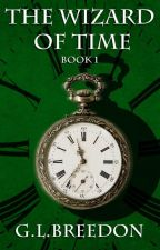 The Wizard of Time (Book 1) by GLBreedon