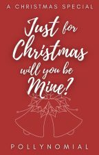 Just for Christmas, Will You be Mine? by PollyNomial