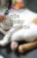 TỔNG HỢP TRUYỆN CONVERT CỦA NGUYÊN VIỆN by Bigcat0710