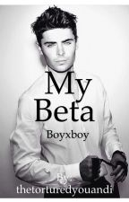 My Beta (boyxboy) by thetorturedyouandi
