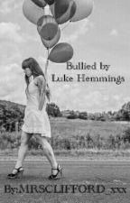 Bullied by Luke hemmings by MRSCLIFFORD_xxx