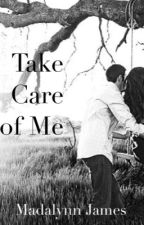 Take Care of Me by Madalynn_James_19