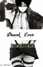 Drunk Love (AoT FF) by ALacrima