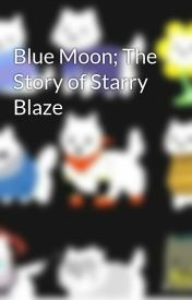 Blue Moon; The Story of Starry Blaze by sweetdreamscw