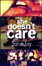 She Doesn't Care . (Being Edited) by SarahJay