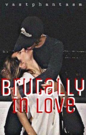 Brutally In Love [COMPLETED] by vastphantasm