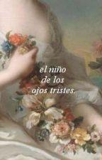 El niño de los ojos tristes ♡ (os)  by pielesflorecidas