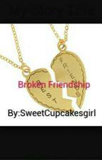 Broken Friendship by SweetCupcakesgirl