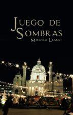 Juego de Sombras [Libro 2] by MikaylaLlambi