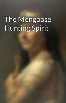 The Mongoose Hunting Spirit