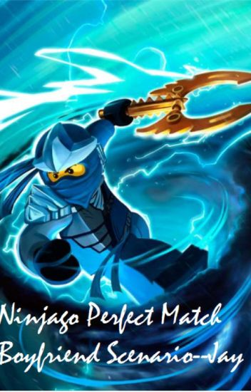 Ninjago Perfect Match Boyfriend Scenarios--Jay