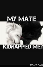 My mate kidnapped me? by Z2Dream