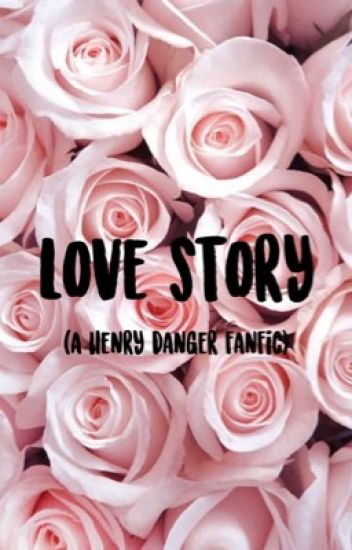 Love Story ( a Henry Danger fanfiction)