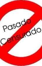 Pasado Censurado by esthcerrato